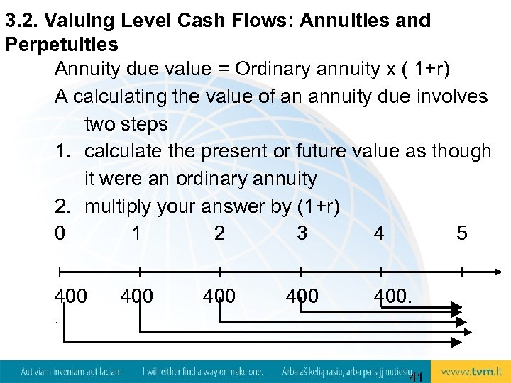 3. 2. Valuing Level Cash Flows: Annuities and Perpetuities Annuity due value = Ordinary