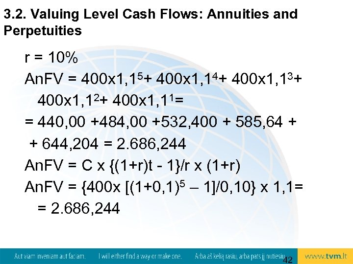 3. 2. Valuing Level Cash Flows: Annuities and Perpetuities r = 10% An. FV