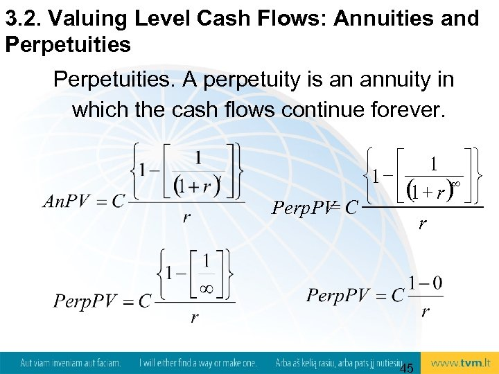3. 2. Valuing Level Cash Flows: Annuities and Perpetuities. A perpetuity is an annuity