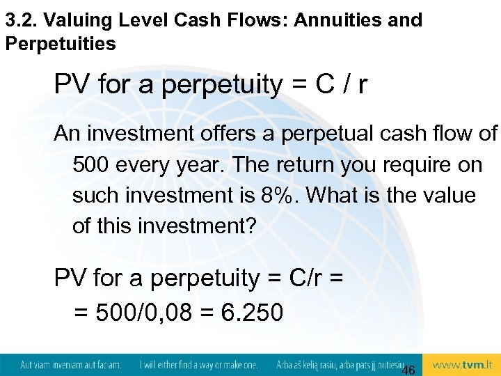 3. 2. Valuing Level Cash Flows: Annuities and Perpetuities PV for a perpetuity =