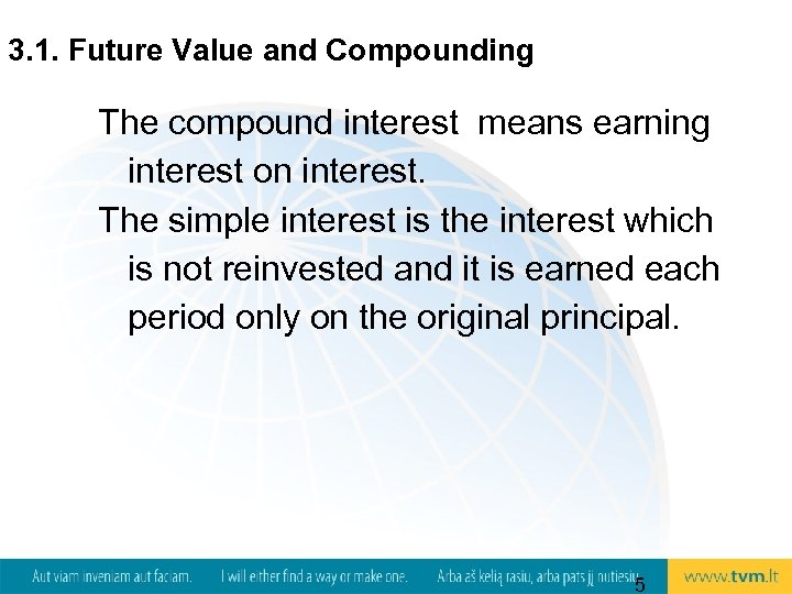 3. 1. Future Value and Compounding The compound interest means earning interest on interest.
