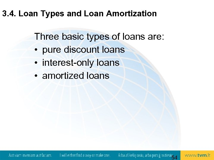 3. 4. Loan Types and Loan Amortization Three basic types of loans are: •