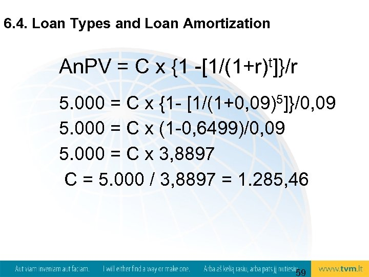 6. 4. Loan Types and Loan Amortization An. PV = C x {1 -[1/(1+r)t]}/r
