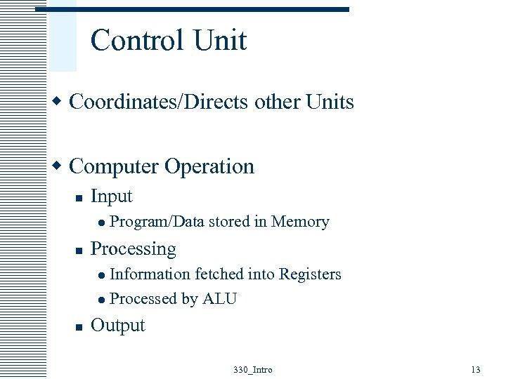 Control Unit w Coordinates/Directs other Units w Computer Operation n Input l n Program/Data