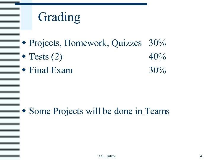 Grading w Projects, Homework, Quizzes 30% w Tests (2) 40% w Final Exam 30%