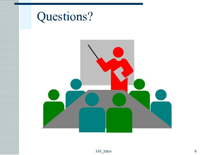 Questions? 330_Intro 6