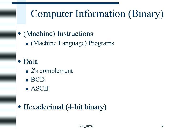 Computer Information (Binary) w (Machine) Instructions n (Machine Language) Programs w Data n n