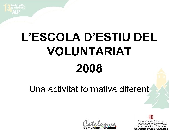 L'ESCOLA D'ESTIU DEL VOLUNTARIAT 2008 Una activitat formativa diferent