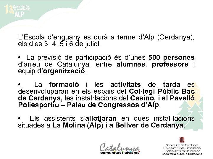 L'Escola d'enguany es durà a terme d'Alp (Cerdanya), els dies 3, 4, 5 i