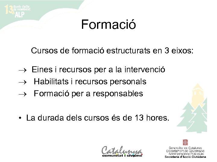 Formació Cursos de formació estructurats en 3 eixos: ® Eines i recursos per a