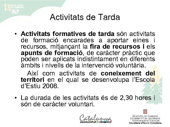 Activitats de Tarda • Activitats formatives de tarda són activitats de formació encarades a