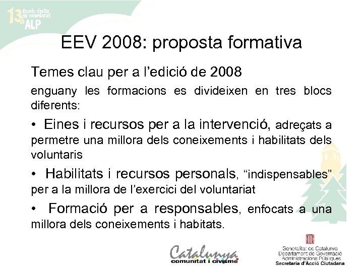 EEV 2008: proposta formativa Temes clau per a l'edició de 2008 enguany les formacions