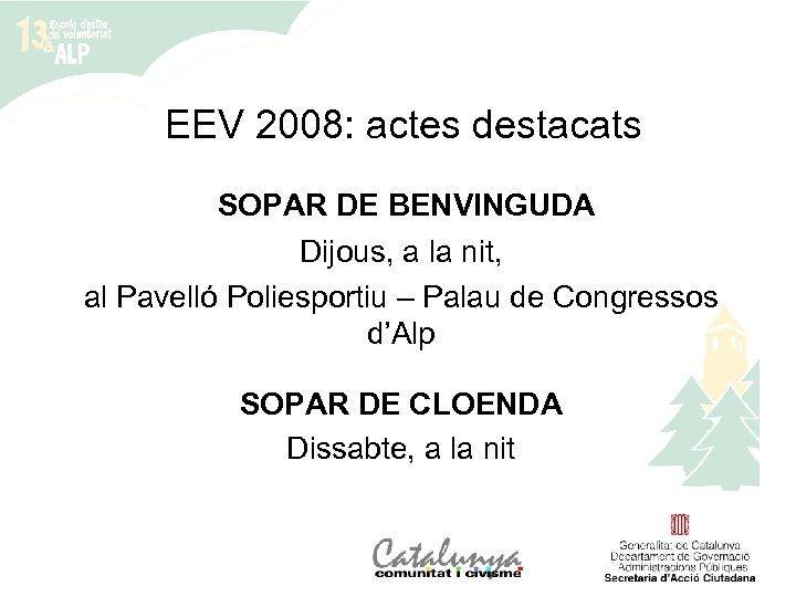 EEV 2008: actes destacats SOPAR DE BENVINGUDA Dijous, a la nit, al Pavelló Poliesportiu