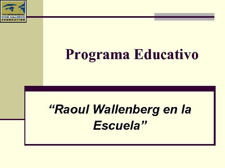 """Programa Educativo """"Raoul Wallenberg en la Escuela"""""""