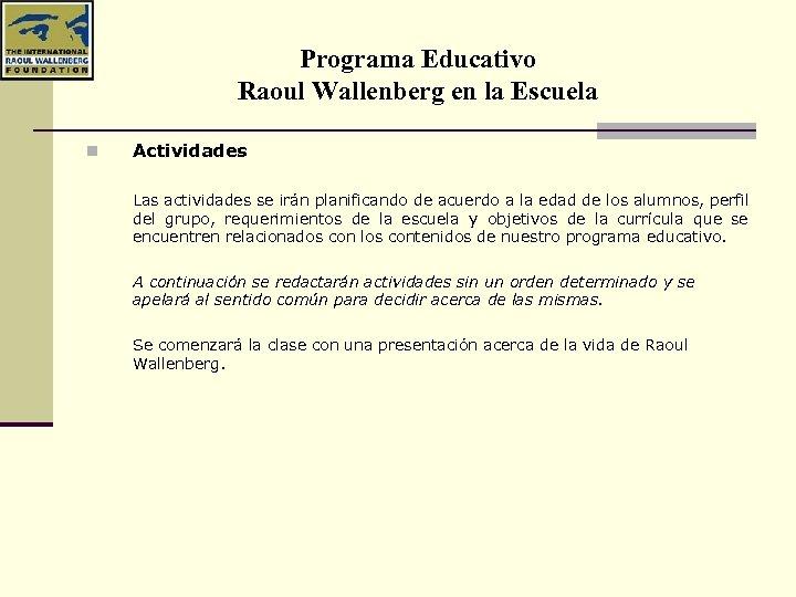 Programa Educativo Raoul Wallenberg en la Escuela n Actividades Las actividades se irán planificando