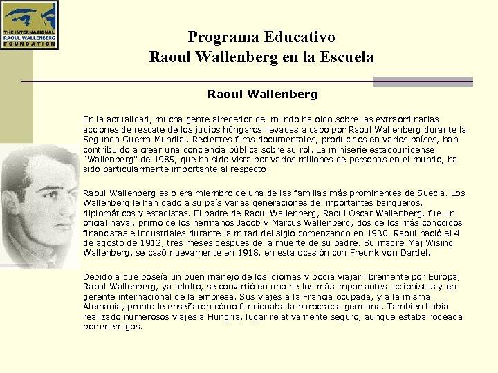 Programa Educativo Raoul Wallenberg en la Escuela Raoul Wallenberg En la actualidad, mucha gente