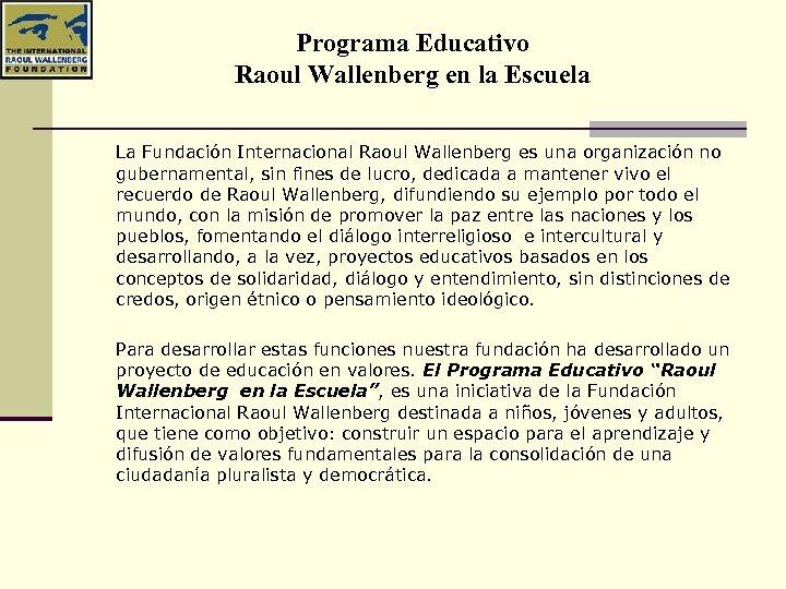 Programa Educativo Raoul Wallenberg en la Escuela La Fundación Internacional Raoul Wallenberg es una