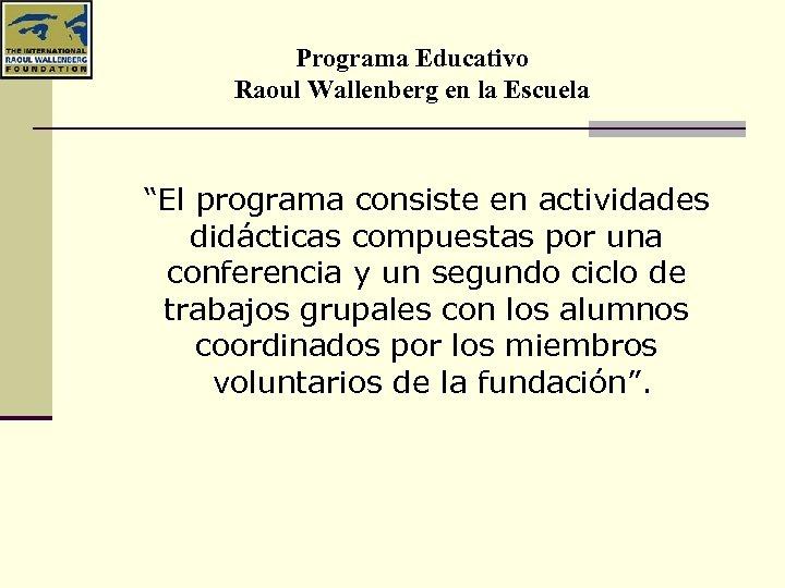 """Programa Educativo Raoul Wallenberg en la Escuela """"El programa consiste en actividades didácticas compuestas"""