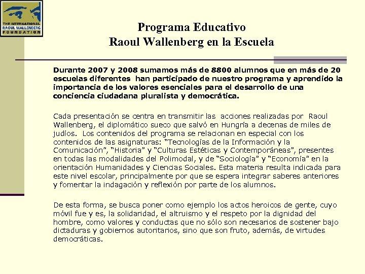 Programa Educativo Raoul Wallenberg en la Escuela Durante 2007 y 2008 sumamos más de