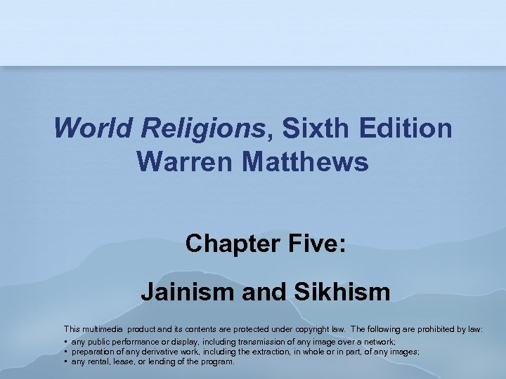 World Religions, Sixth Edition Warren Matthews Chapter Five: Jainism and Sikhism This multimedia product