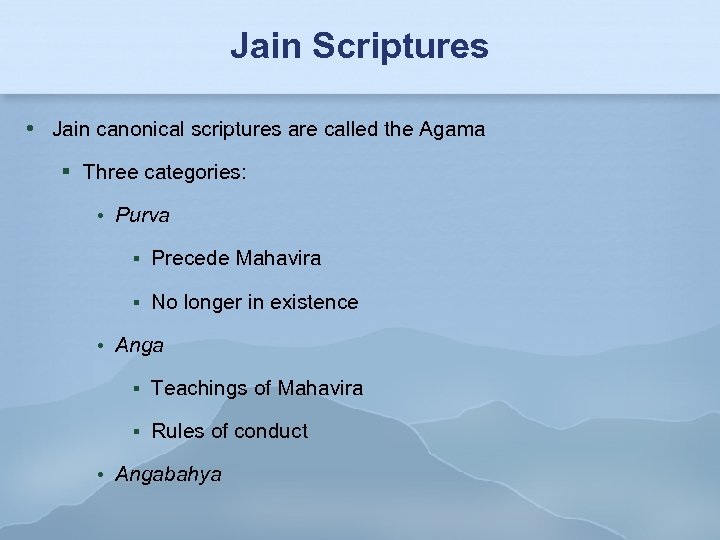 Jain Scriptures Jain canonical scriptures are called the Agama Three categories: Purva Precede Mahavira