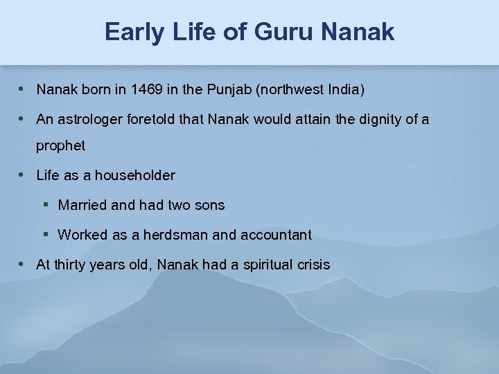 Early Life of Guru Nanak born in 1469 in the Punjab (northwest India) An