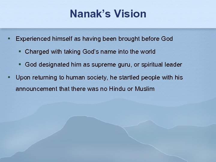 Nanak's Vision Experienced himself as having been brought before God Charged with taking God's
