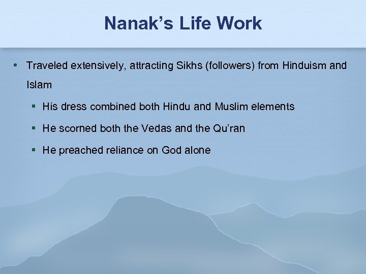 Nanak's Life Work Traveled extensively, attracting Sikhs (followers) from Hinduism and Islam His dress