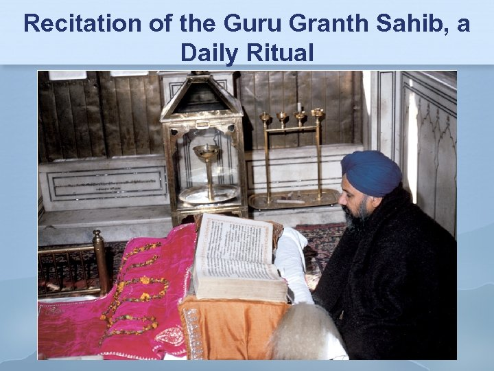 Recitation of the Guru Granth Sahib, a Daily Ritual
