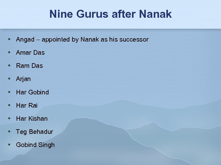 Nine Gurus after Nanak Angad – appointed by Nanak as his successor Amar Das