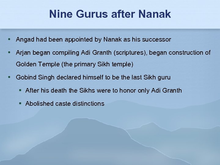 Nine Gurus after Nanak Angad had been appointed by Nanak as his successor Arjan