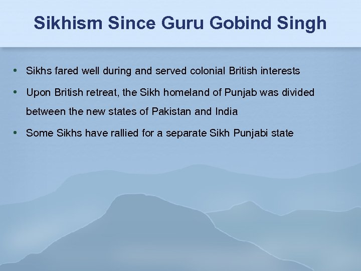 Sikhism Since Guru Gobind Singh Sikhs fared well during and served colonial British interests