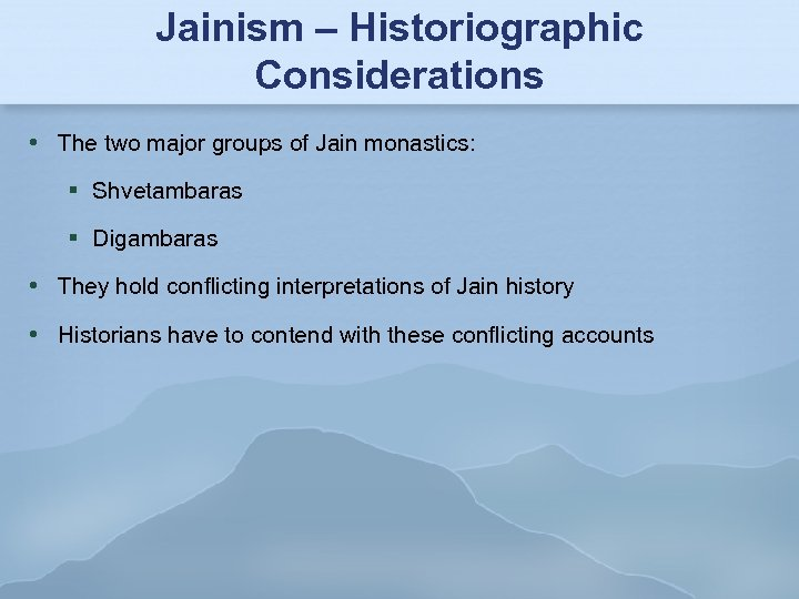 Jainism – Historiographic Considerations The two major groups of Jain monastics: Shvetambaras Digambaras They