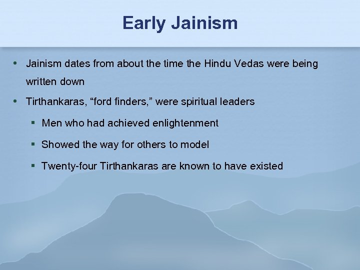 Early Jainism dates from about the time the Hindu Vedas were being written down