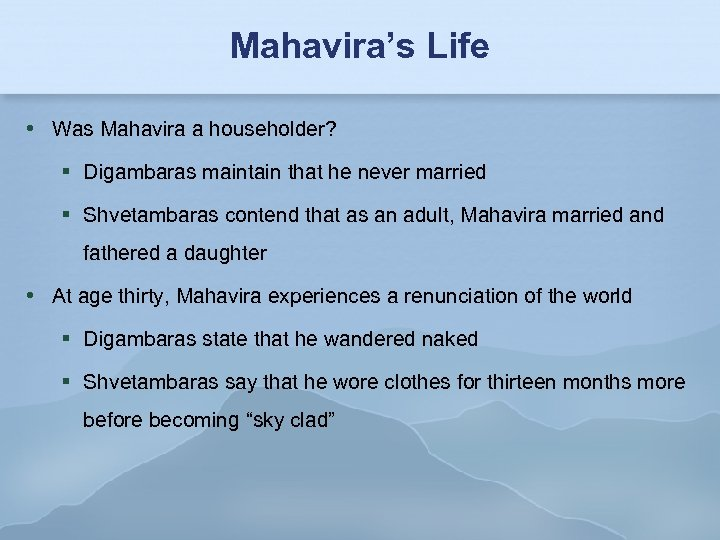 Mahavira's Life Was Mahavira a householder? Digambaras maintain that he never married Shvetambaras contend