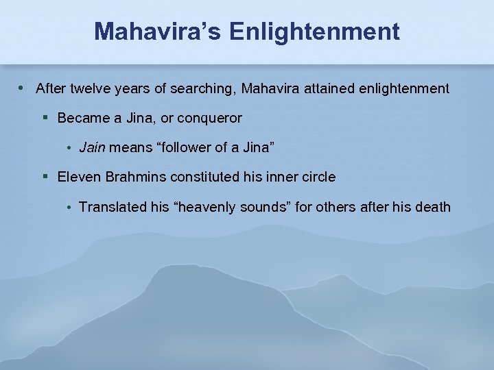 Mahavira's Enlightenment After twelve years of searching, Mahavira attained enlightenment Became a Jina, or