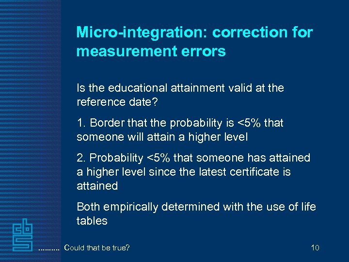 Micro-integration: correction for measurement errors Is the educational attainment valid at the reference date?