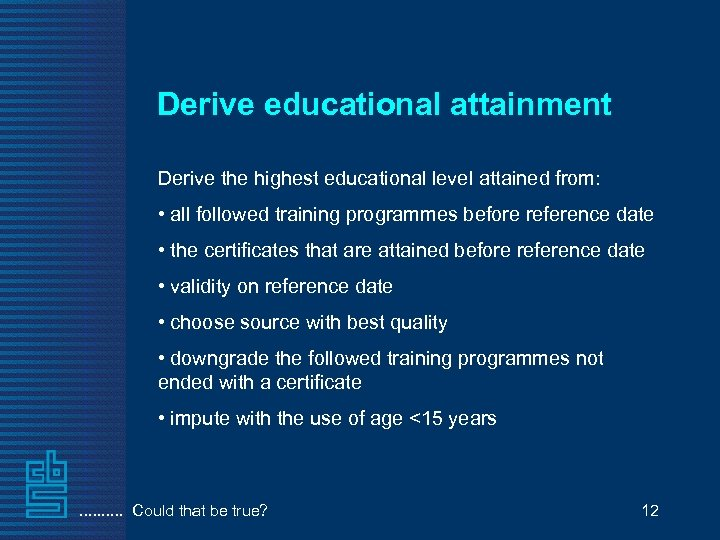 Derive educational attainment Derive the highest educational level attained from: • all followed training