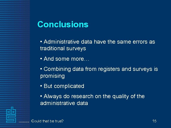 Conclusions • Administrative data have the same errors as traditional surveys • And some