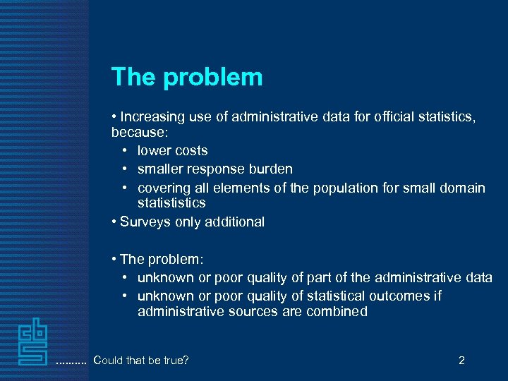 The problem • Increasing use of administrative data for official statistics, because: • lower