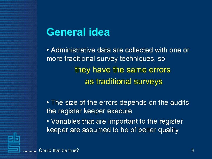 General idea • Administrative data are collected with one or more traditional survey techniques,