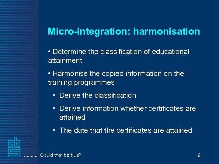 Micro-integration: harmonisation • Determine the classification of educational attainment • Harmonise the copied information