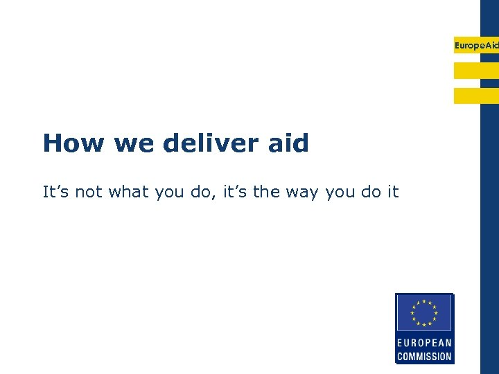 Europe. Aid How we deliver aid It's not what you do, it's the way