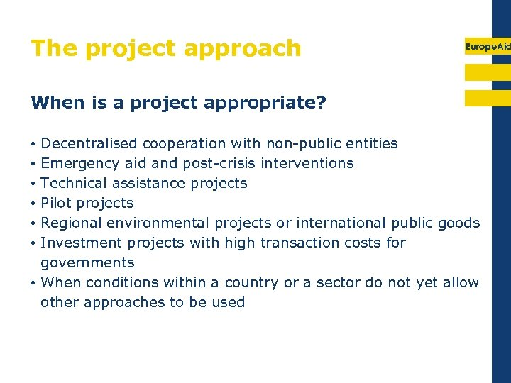 The project approach Europe. Aid When is a project appropriate? Decentralised cooperation with non-public