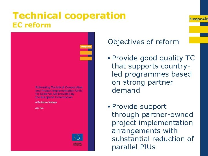 Technical cooperation EC reform Europe. Aid Objectives of reform • Provide good quality TC