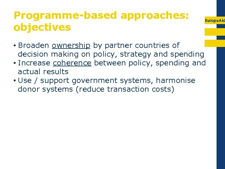 Programme-based approaches: objectives Europe. Aid • Broaden ownership by partner countries of decision making