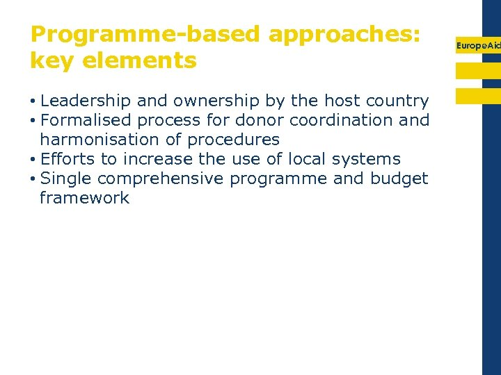 Programme-based approaches: key elements • Leadership and ownership by the host country • Formalised
