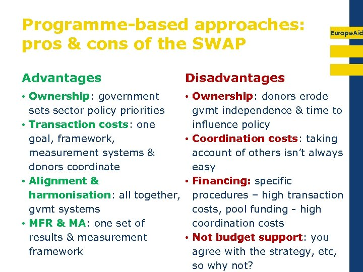 Programme-based approaches: pros & cons of the SWAP Europe. Aid Advantages Disadvantages • Ownership: