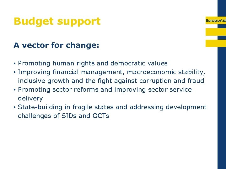Budget support Europe. Aid A vector for change: • Promoting human rights and democratic