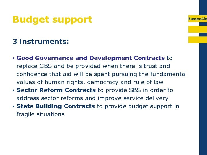 Budget support 3 instruments: • Good Governance and Development Contracts to replace GBS and